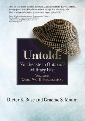 Untold: Northeastern Ontario's Military Past, Volume 2, World War II to Peacekeeping Cover Image