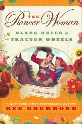 The Pioneer Woman: Black Heels to Tractor Wheels: A Love Story Cover Image
