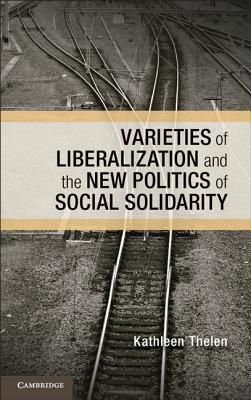 Varieties of Liberalization and the New Politics of Social Solidarity (Cambridge Studies in Comparative Politics) Cover Image