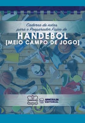 Caderno de notas para o Preparador Físico de Handebol (Meio campo de jogo) Cover Image