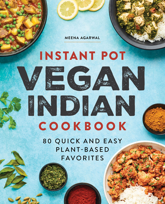 Instant Pot Vegan Indian Cookbook: 80 Quick and Easy Plant-Based Favorites Cover Image