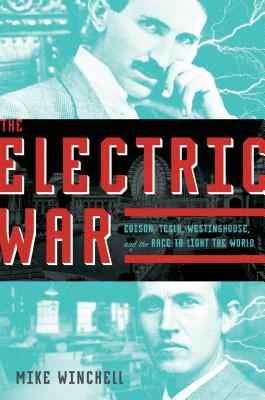 The Electric War: Edison, Tesla, Westinghouse, and the Race to Light the World Cover Image