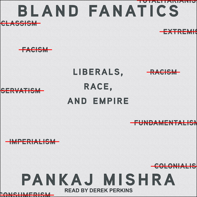 Bland Fanatics: Liberals, the West, and the Afterlives of Empire Cover Image