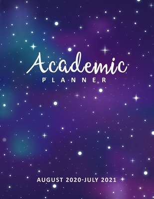 Academic Planner 2020-2021: Lovely Galaxy, August 2020-July 2021, Daily Student Notebook, Academic Calendar Planner, 12 Month Weekly Planner 2020- Cover Image