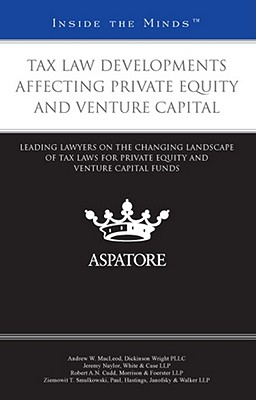 Tax Law Developments Affecting Private Equity and Venture Capital: Leading Lawyers on the Changing Landscape of Tax Laws for Private Equity and Ventur Cover Image