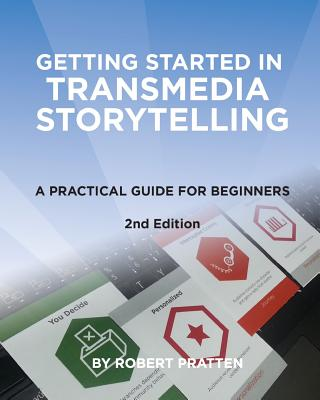 Getting Started in Transmedia Storytelling: A Practical Guide for Beginners 2nd Edition Cover Image