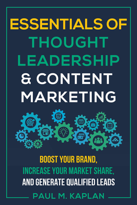 Essentials of Thought Leadership and Content Marketing: Boost Your Brand, Increase Your Market Share, and Generate Qualified Leads Cover Image