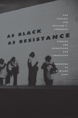 AS BLACK AS RESISTANCE, by Zoe Samudzi & William C. Anderson