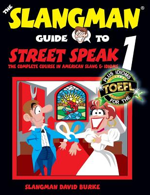 The Slangman Guide to STREET SPEAK 1: The Complete Course in American Slang & Idioms (Slangman Guides #1) Cover Image