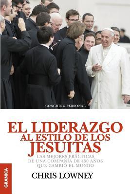 El Liderazgo Al Estilo de Los Jesuitas: Las mejores prácticas de una compañía de 450 años que cambió el mundo Cover Image