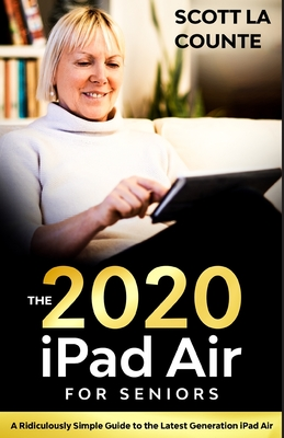 iPad Air (2020 Model) For Seniors: A Ridiculously Simple Guide to the Latest Generation iPad Air Cover Image