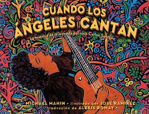 Cuando los ángeles cantan (When Angels Sing): La historia de la leyenda de rock Carlos Santana Cover Image