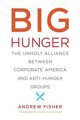 Big Hunger: The Unholy Alliance Between Corporate America and Anti-Hunger Groups (Food) Cover Image