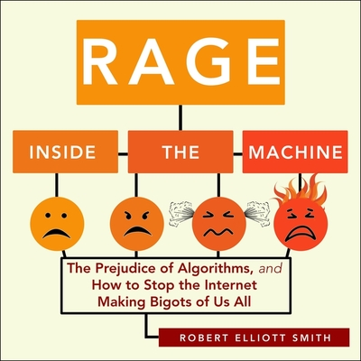 Rage Inside the Machine Lib/E: The Prejudice of Algorithms, and How to Stop the Internet Making Bigots of Us All Cover Image