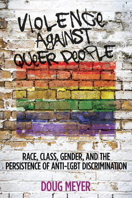 Violence Against Queer People: Race, Class, Gender, and the Persistence of Anti-Lgbt Discrimination Cover Image
