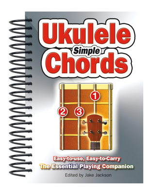 Simple Ukulele Chords: Easy-To-Use, Easy-To-Carry, the Essential Playing Companion Cover Image