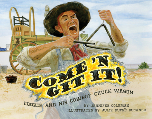 Come 'n Git It! Cookie and His Cowboy Chuck Wagon Cover Image