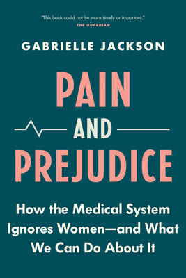 Pain and Prejudice: How the Medical System Ignores Women--And What We Can Do about It Cover Image
