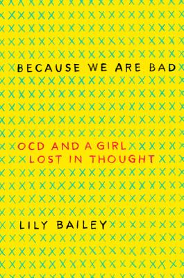 Because We Are Bad: OCD and a Girl Lost in Thought Cover Image