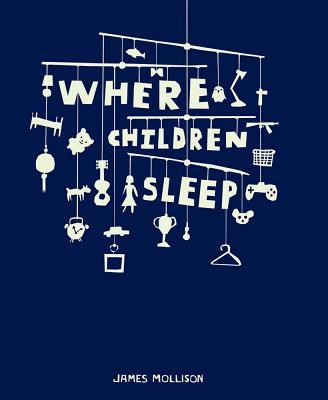 James Mollison: Where Children Sleep Cover Image