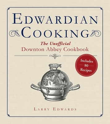 Edwardian Cooking: The Unofficial Downton Abbey Cookbook Cover Image