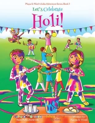 Let's Celebrate Holi! (Maya & Neel's India Adventure Series, Book 3) Cover Image