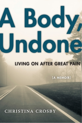 A Body, Undone: Living on After Great Pain (Sexual Cultures #8) Cover Image