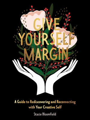 Give Yourself Margin: A Guide to Rediscovering and Reconnecting with Your Creative Self Cover Image