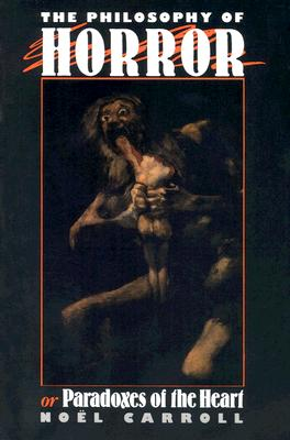 The Philosophy of Horror: Or, Paradoxes of the Heart Cover Image