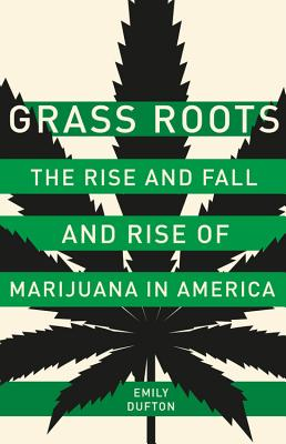 Grass Roots: The Rise and Fall and Rise of Marijuana in America Cover Image
