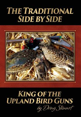 The Traditional Side by Side: King of the Upland Bird Guns Cover Image