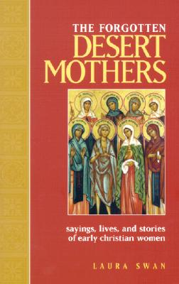 The Forgotten Desert Mothers: Sayings, Lives, and Stories of Early Christian Women Cover Image