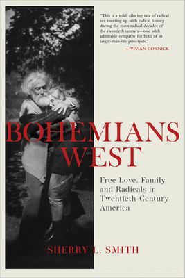 Bohemians West: Free Love, Family, and Radicals in Twentieth Century America Cover Image