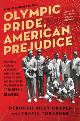 Olympic Pride, American Prejudice: The Untold Story of 18 African Americans Who Defied Jim Crow and Adolf Hitler to Compete in the 1936 Berlin Olympics Cover Image