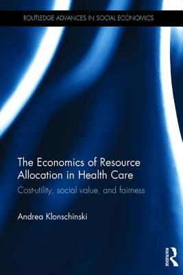 The Economics of Resource Allocation in Health Care: Cost-utility, social value, and fairness (Routledge Advances in Social Economics) Cover Image