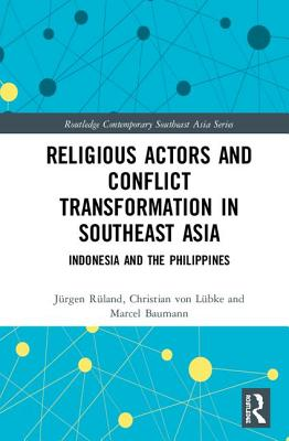 Religious Actors and Conflict Transformation in Southeast Asia: Indonesia and the Philippines (Routledge Contemporary Southeast Asia) Cover Image