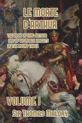 Le Morte d'Arthur: The Book of King Arthur and of his Noble Knights of the Round Table, Volume I Cover Image
