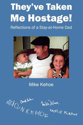 They've Taken Me Hostage!: Reflections of a Stay-at-Home-Dad (Black & White) Cover Image