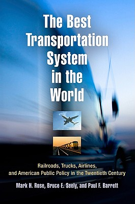 The Best Transportation System in the World: Railroads, Trucks, Airlines, and American Public Policy in the Twentieth Century Cover Image