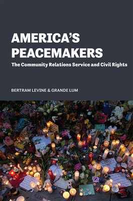 America's Peacemakers: The Community Relations Service and Civil Rights Cover Image