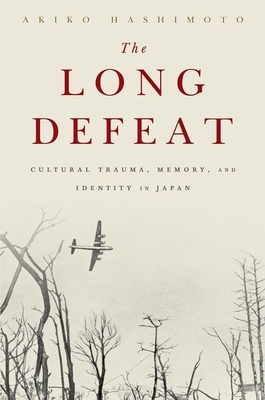 The Long Defeat: Cultural Trauma, Memory, and Identity in Japan Cover Image