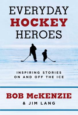 Everyday Hockey Heroes: Inspiring Stories On and Off the Ice Cover Image