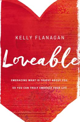 Loveable: Embracing What Is Truest about You, So You Can Truly Embrace Your Life Cover Image
