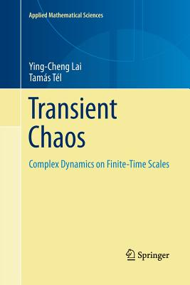 Transient Chaos: Complex Dynamics on Finite Time Scales (Applied Mathematical Sciences #173) Cover Image