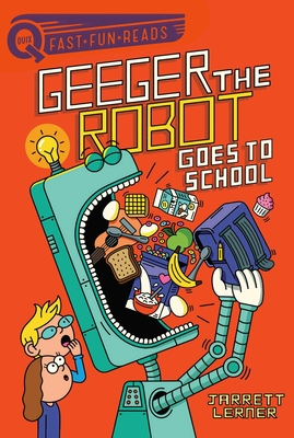 Geeger the Robot Goes to School: Geeger the Robot (QUIX) Cover Image