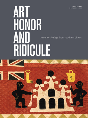Art, Honor, and Ridicule: Asafo Flags from Southern Ghana cover