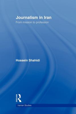 Journalism in Iran: From Mission to Profession (Iranian Studies) Cover Image