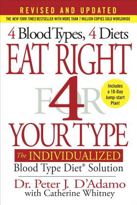 Eat Right 4 Your Type (Revised and Updated): The Individualized Blood Type Diet® Solution Cover Image