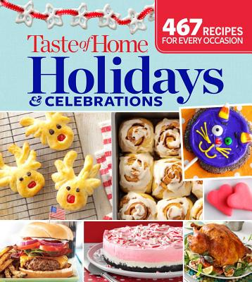 Taste of Home Holidays & Celebrations: 467 Recipes For Every Occassion Cover Image