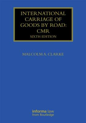 International Carriage of Goods by Road: CMR (Maritime & Transport Law Library) Cover Image